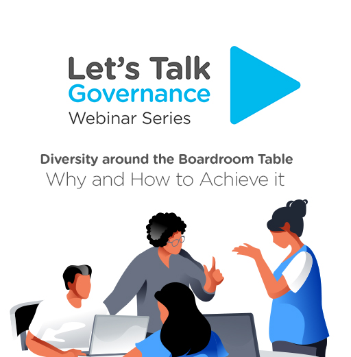 Let's Talk Governance: Diversity Around the Boardroom Table. Why and How to Achieve it
