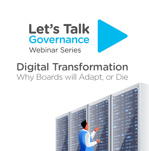 Let's Talk Governance: Digital Transformation: Why Boards will Adapt, or Die